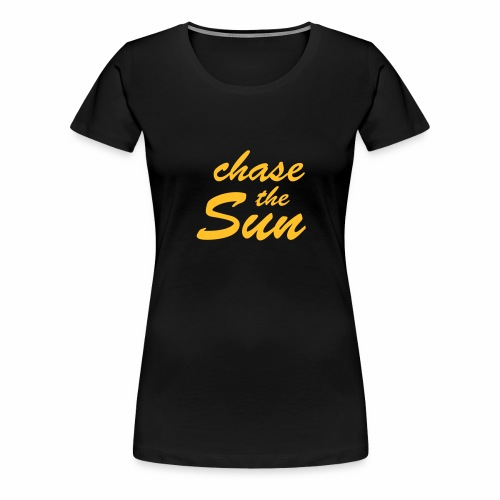 Chase_the_Sun - Frauen Premium T-Shirt