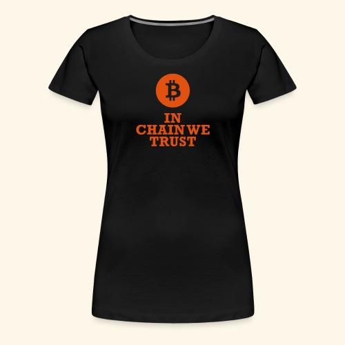 Bitcoin: In chain we trust - Frauen Premium T-Shirt
