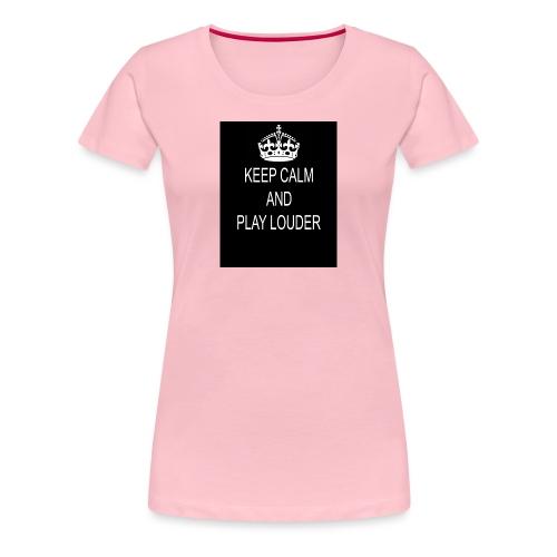 keep calm play loud - T-shirt Premium Femme