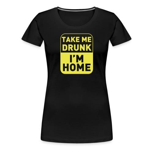Prenez-moi ivre, je suis à la maison - T-shirt Premium Femme