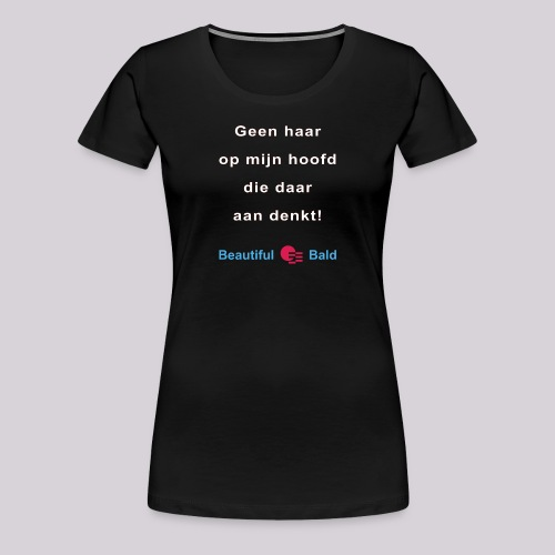 Geen haar op mijn hoofd die daar aan denkt w - Vrouwen Premium T-shirt
