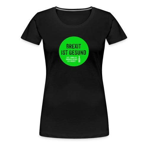 Brexit ist gesund - Frauen Premium T-Shirt