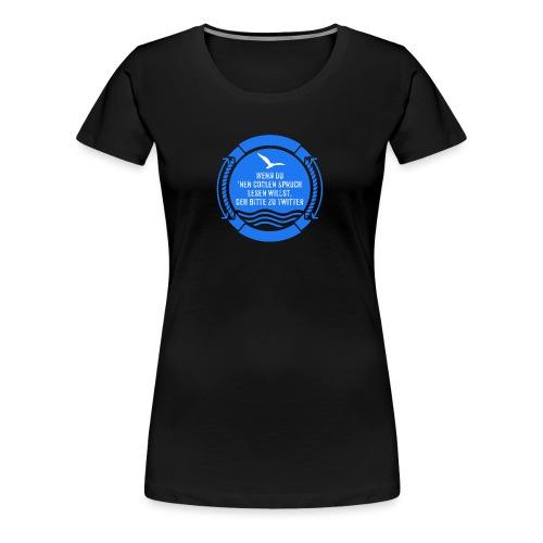 Coole Sprüche gibt es bei Twitter - Frauen Premium T-Shirt