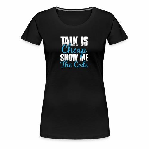 Talk is Cheap - Frauen Premium T-Shirt