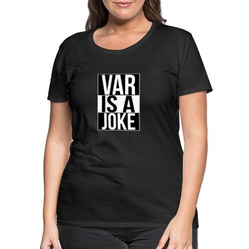 VAR is a joke - Frauen Premium T-Shirt