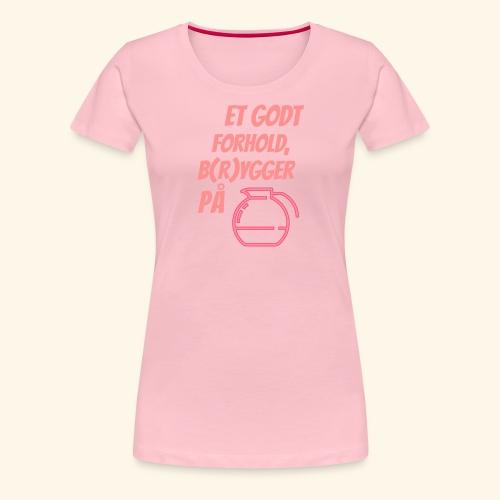Et godt forhold, b(r)ygger på... - Dame premium T-shirt