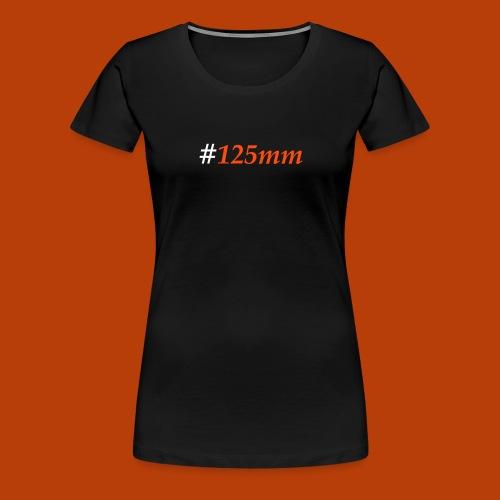 #125mm - Frauen Premium T-Shirt
