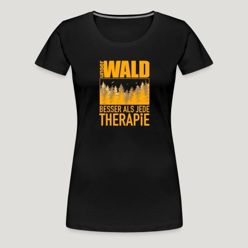 Unser Wald - besser als jede Therapie - Frauen Premium T-Shirt