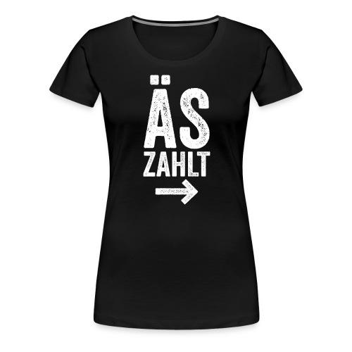 ÄS ZAHLT! - Frauen Premium T-Shirt