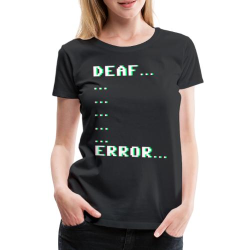 Deaf ... Error... - Frauen Premium T-Shirt