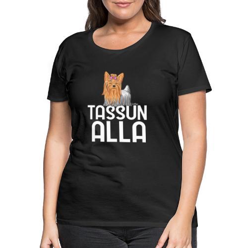 Yorkki Tassun Alla - Naisten premium t-paita