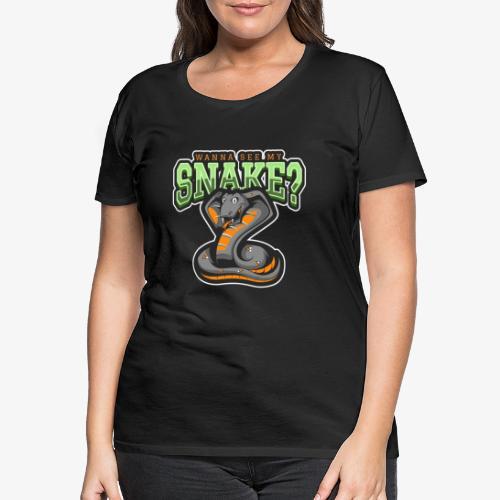 Wanna see my Snake III - Naisten premium t-paita