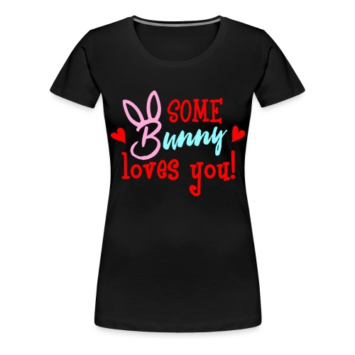 Some Bunny Loves You - Women's Premium T-Shirt
