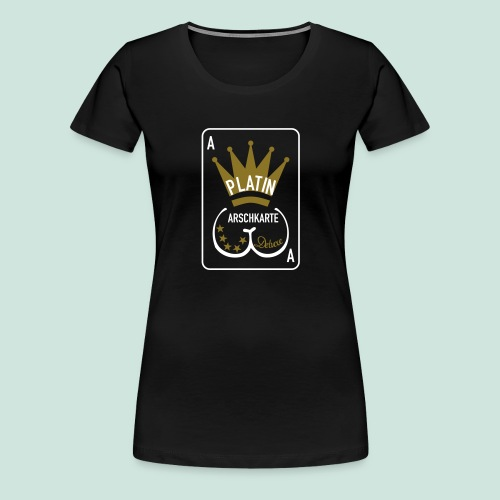Platin Arschkarte_1 - Frauen Premium T-Shirt
