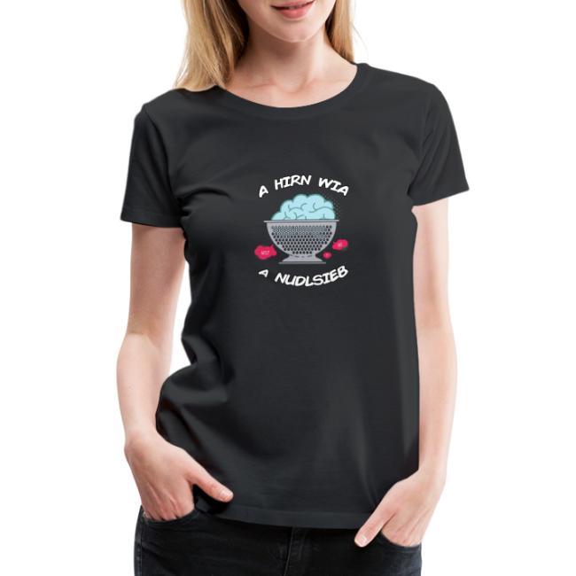 Vorschau: A Hirn wia a Nudlsieb - Frauen Premium T-Shirt