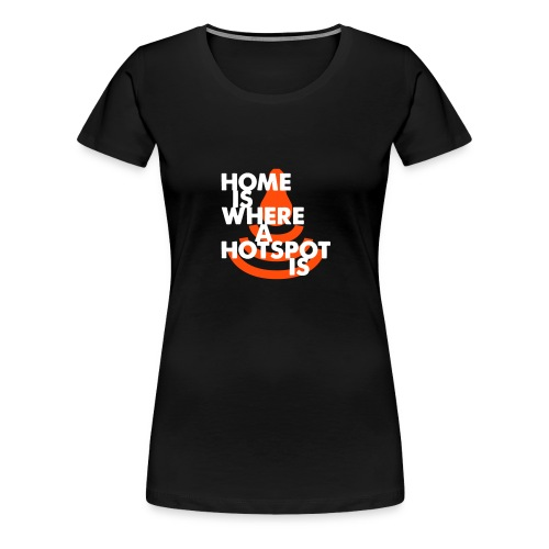 Home is where a Hotspot - Frauen Premium T-Shirt
