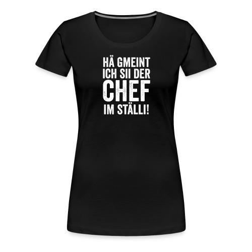 HÄ GMEINT ICH SII DER CHEF IM STÄLLI - Frauen Premium T-Shirt