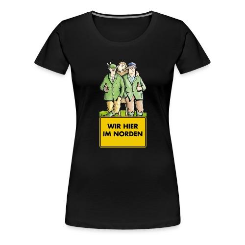 Wir hier im Norden - Frauen Premium T-Shirt