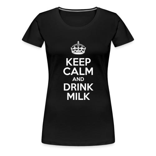 Keep Calm and Drink Milk - T-shirt Premium Femme