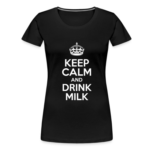 Keep Calm and Drink Milk - T-shirt Premium Femme