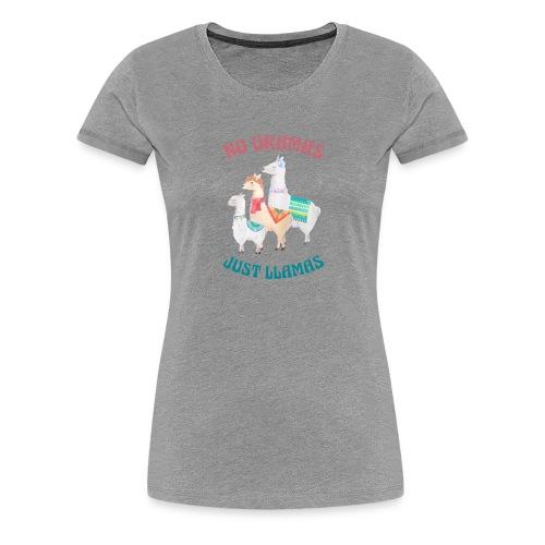 No Dramas Just Llamas - Women's Premium T-Shirt