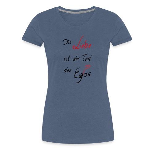 Die Liebe ist der Tod des Egos - Frauen Premium T-Shirt
