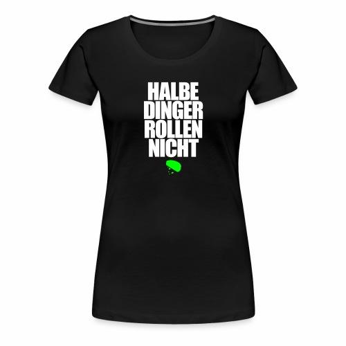 Halbe Dinger rollen nicht Techno Emma MDMA Teile - Frauen Premium T-Shirt