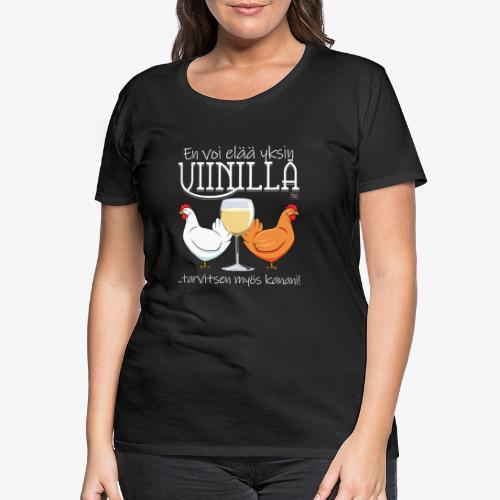 Yksin viinillä Kana - Naisten premium t-paita