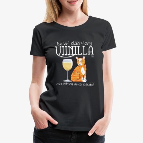 Yksin Viinillä Kissani V - Naisten premium t-paita