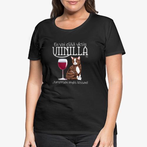 Yksin Viinillä Kissani IV - Naisten premium t-paita