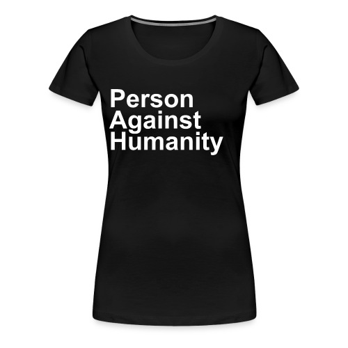PERSON AGAINST HUMANITY BLACK - Women's Premium T-Shirt