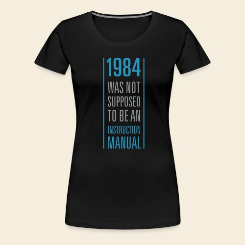 1984 was not supposed to be an instruction manual - Frauen Premium T-Shirt