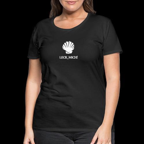 ~ Leckmuschel ~ - Frauen Premium T-Shirt