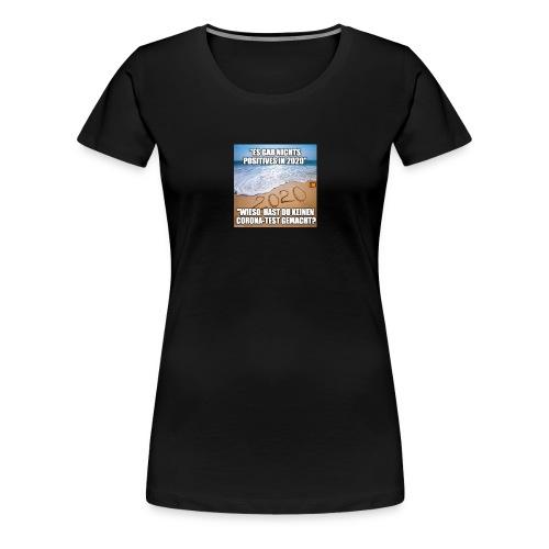 nichts Positives in 2020 - kein Corona-Test? - Frauen Premium T-Shirt