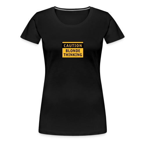 caution blonde think stupid hair Haar Blondinenwit - Women's Premium T-Shirt