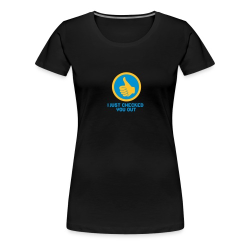 I just checked you out - Vrouwen Premium T-shirt
