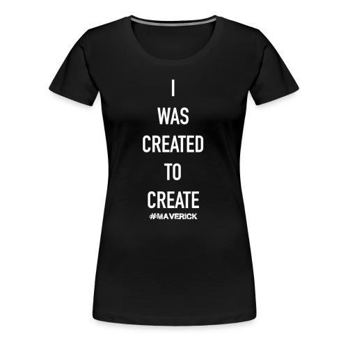 I WAS CREATED TO CREATE - Frauen Premium T-Shirt