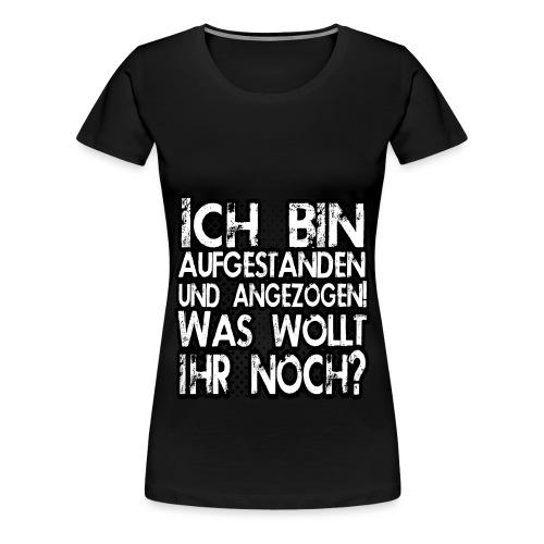 Was wollt ihr noch? - Frauen Premium T-Shirt