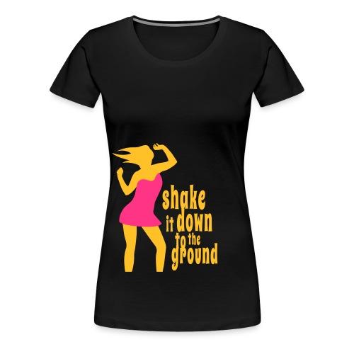 shake it down to the ground - Frauen Premium T-Shirt