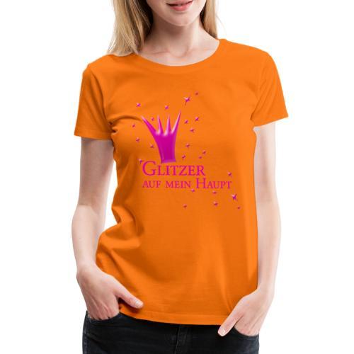 Glitzer auf mein Haupt - Frauen Premium T-Shirt