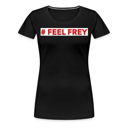 FEEL Frey - Frauen Premium T-Shirt