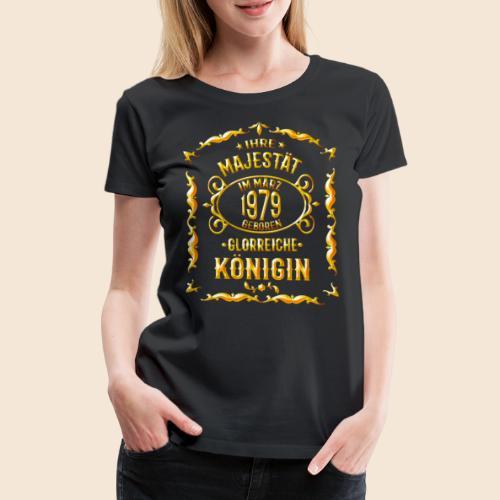 März 1979 - 40. Geburtstag Geschenk für Königin - Women's Premium T-Shirt