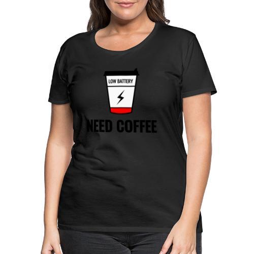 need coffee - Naisten premium t-paita