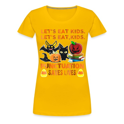 Let's eat kids punctuation saves lives shirt - Women's Premium T-Shirt