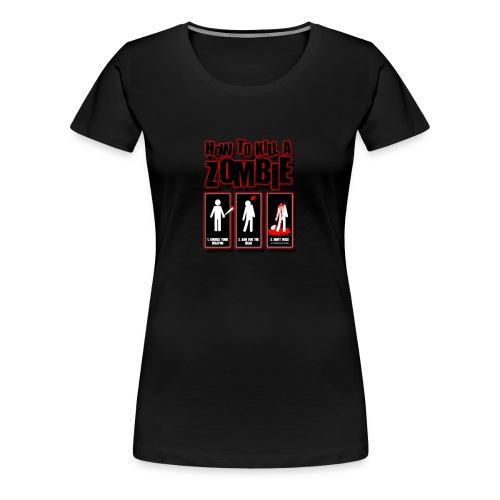 How to kill a Zombie - Women's Premium T-Shirt