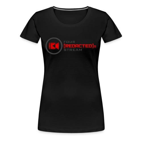 Four [REDACTED]s Stream Logo - Women's Premium T-Shirt
