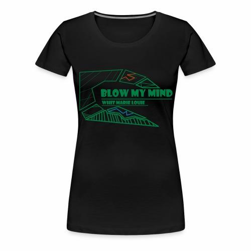 Blow my mind - Frauen Premium T-Shirt