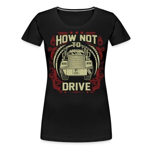 How Not To Drive - Women's Premium T-Shirt