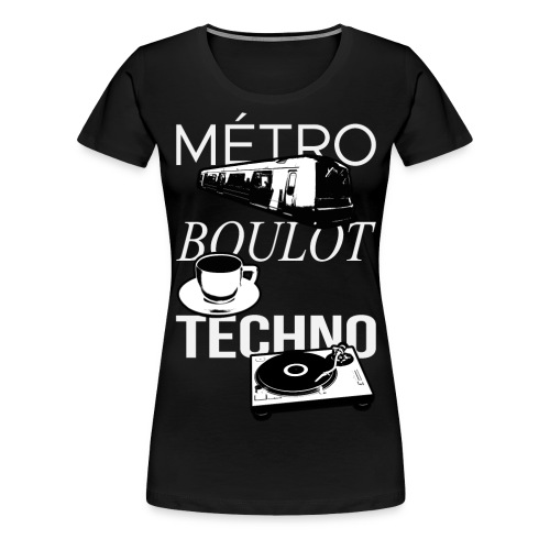 Metro Boulot TECHNO! - T-shirt Premium Femme