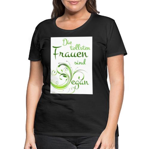 die tollsten Frauen sind - Frauen Premium T-Shirt